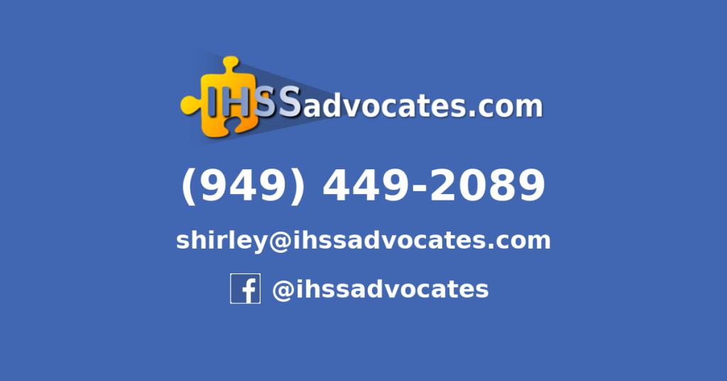 Phone: 949-449-2089. Email: shirley@ihssadvocates.com. Facebook @ihssadvocates Website: ihssadvocates.com