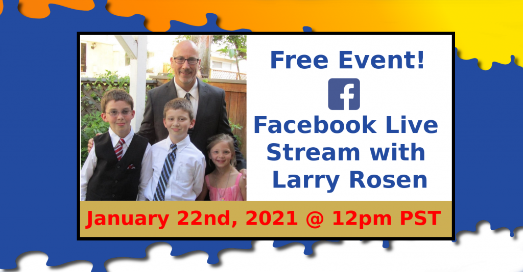 Free Event Facebook Live Stream with Larry Rosen on January 22, 2021 at 12pm PST