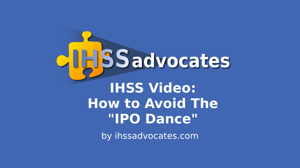 IHSS Advocates | IHSS Video: How to Avoid The IPO Dance