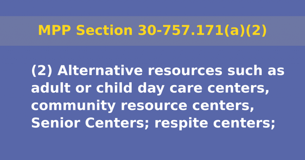 MPP section 30-757.171(a)(2) Alternative resources such as adult or child day care centers, community resource centers, Senior Centers; respite centers;