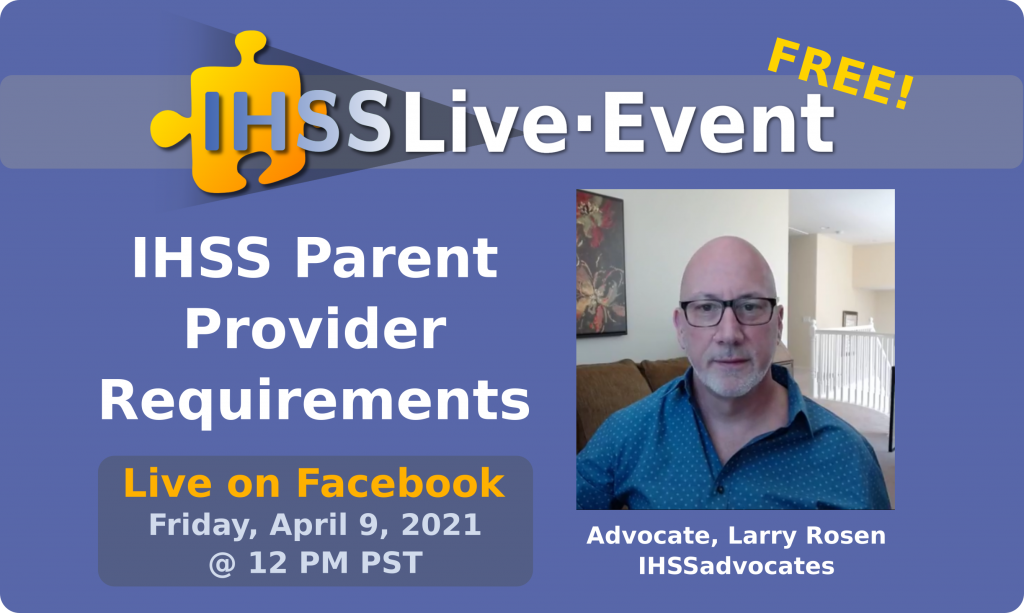"""Free IHSS Live Event on Facebook to Discuss """"IHSS Parent Provider Requirements"""" on Friday, April 9th 2021 at 12pm PST"""