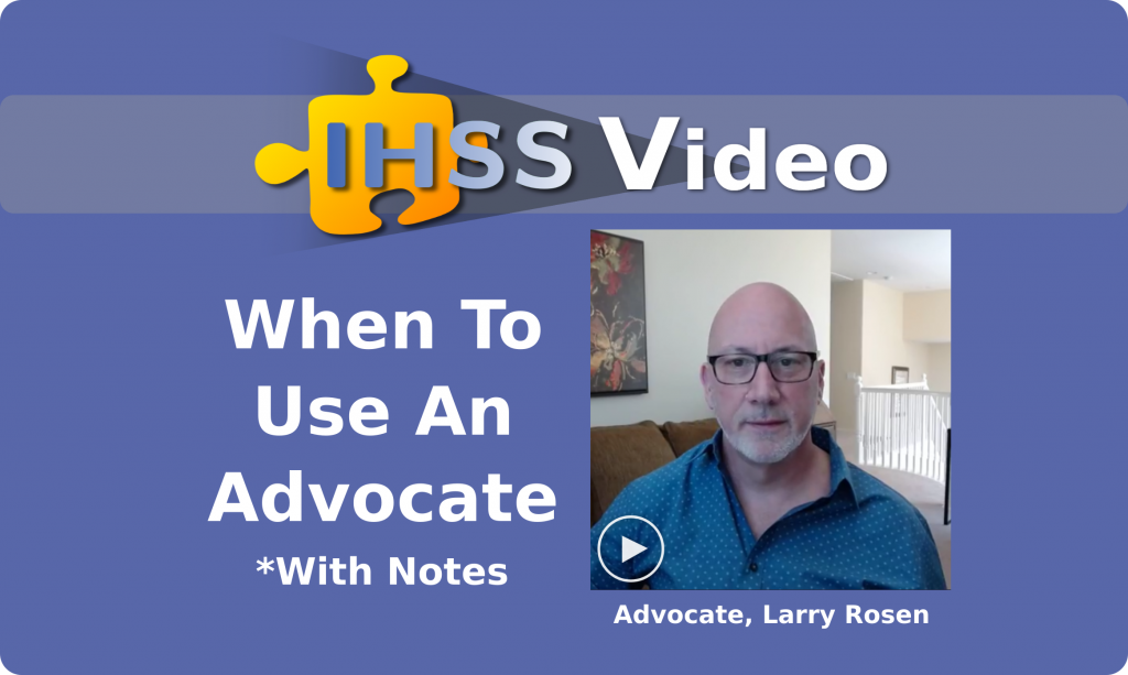IHSS Video - When to Use an Advocate - with Notes - Advocate, Larry Rosen