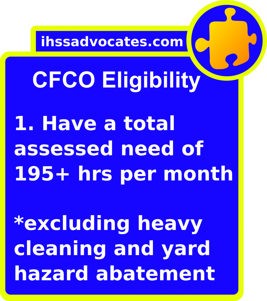 ihssadvocates.com: CFCO Eligibility - 1. Have a total assessed need of 195+ hours per month (excluding heavy cleaning and yard hazard abatement