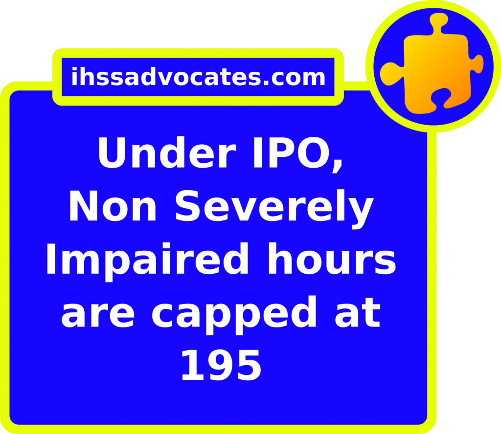ihssadvocates.com: Under IPO, Non Severely Impaired hours are capped at 195
