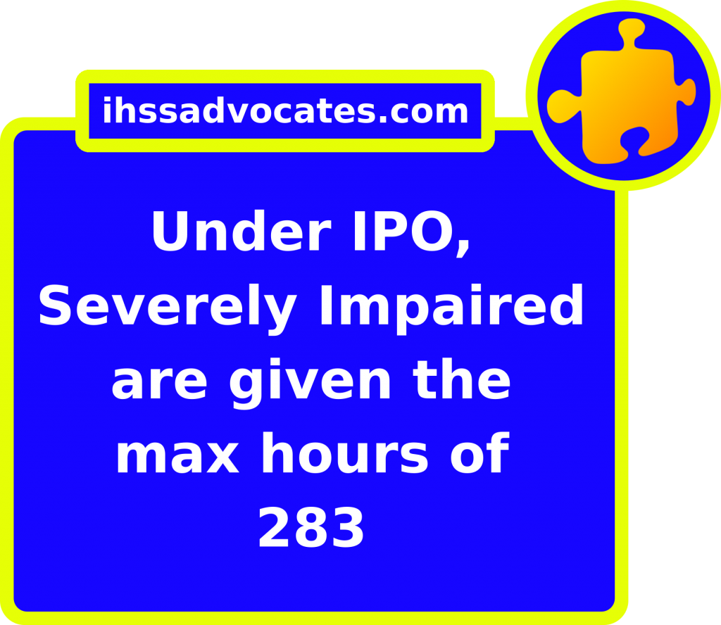 ihssadvocates.com: Under IPO, Severely Impaired are Given the max hours of 283