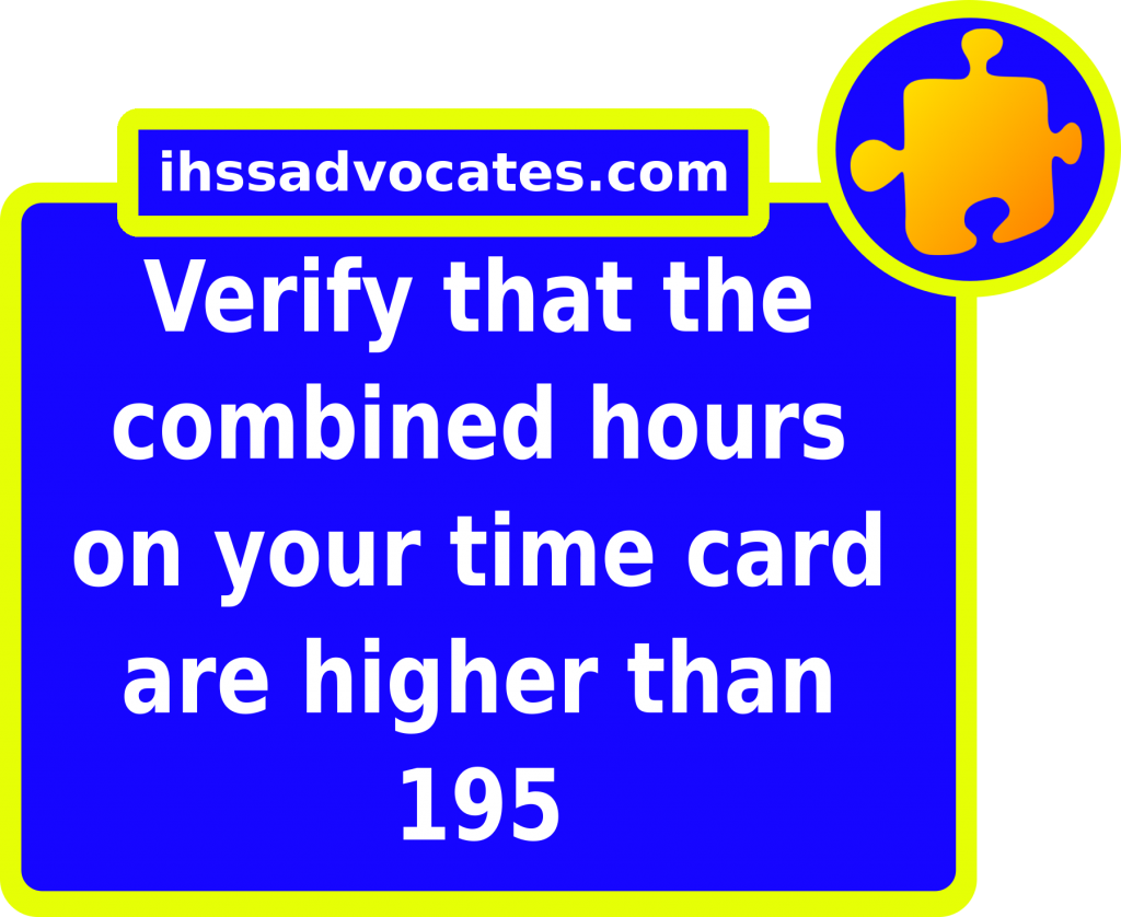 ihssadvocates.com: Verify that the combined hours on your time card are higher than 195