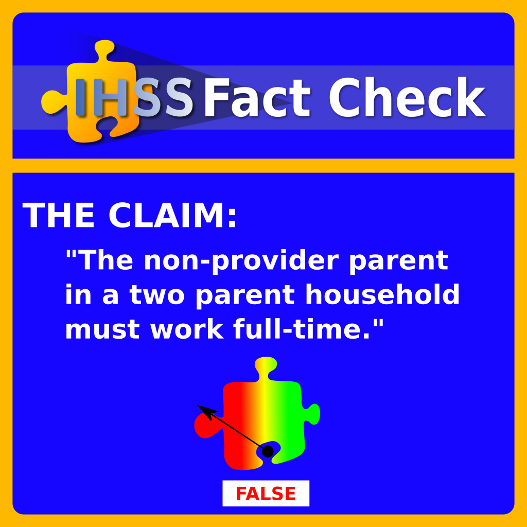 IHSS Fact Check: The non provider parent in a two parent household must work full-time. Result: False.