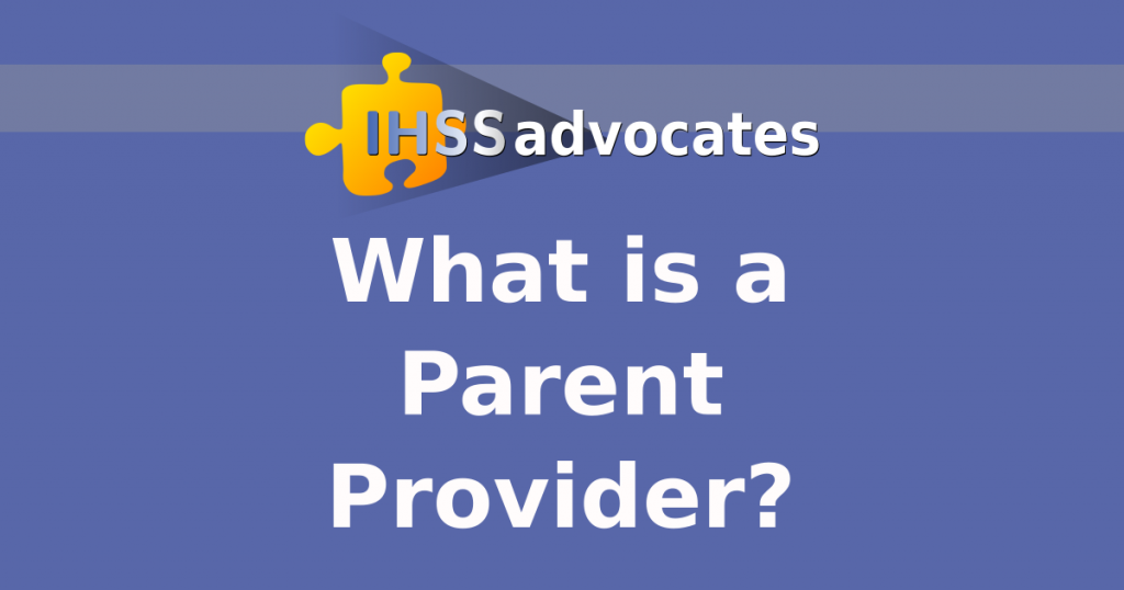 IHSS Advocates | What is a Parent Provider